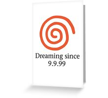Dreaming since 9.9.99 Greeting Card