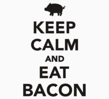 Keep calm and eat bacon by Designzz