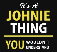 It's A JOHNIE thing, you wouldn't understand !! by satro