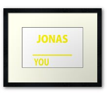 It's A JONAS thing, you wouldn't understand !! Framed Print