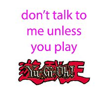 Don't talk to me unless you play Yu-Gi-Oh Photographic Print