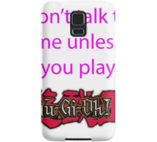 Don't talk to me unless you play Yu-Gi-Oh Samsung Galaxy Case/Skin