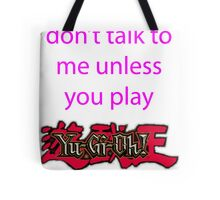 Don't talk to me unless you play Yu-Gi-Oh Tote Bag