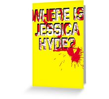 Where is Jessica Hyde? Greeting Card