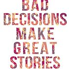 Bad decisions make great stories by AnnaGo