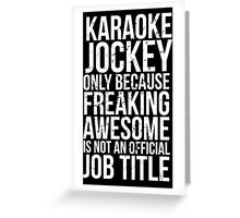 Karaoke Jockey - Freaking Awesome Greeting Card