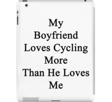 My Boyfriend Loves Cycling More Than He Loves Me  iPad Case/Skin