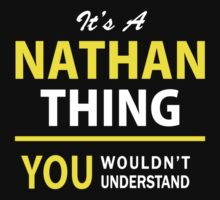 It's A NATHAN thing, you wouldn't understand !! by satro