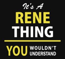 It's A RENE thing, you wouldn't understand !! by satro