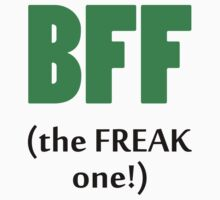 BFF The Freak One! by 2E1K