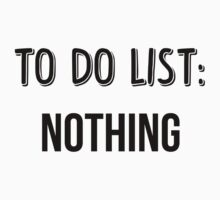 To Do List: Nothing by ellystrueber