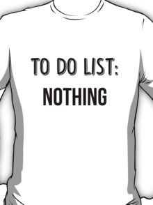 To Do List: Nothing T-Shirt