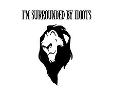 """Scar - """"I'm surrounded by idiots.""""  Photographic Print"""