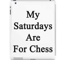 My Saturdays Are For Chess  iPad Case/Skin