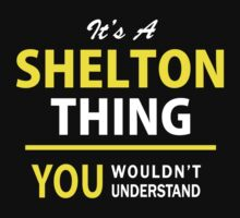 It's A SHELTON thing, you wouldn't understand !! by satro