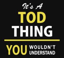 It's A TOD thing, you wouldn't understand !! by satro