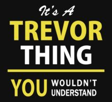 It's A TREVOR thing, you wouldn't understand !! by satro