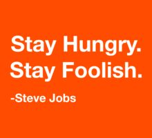 Steve Jobs: Stay Hungry. Stay Foolish. by thezeus