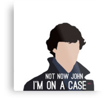 Not Now John I'm On A Case Metal Print