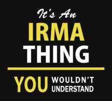 It's An IRMA thing, you wouldn't understand !! by satro