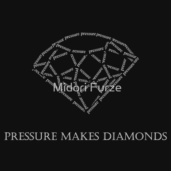 "Pressure Makes Diamond: ""Pressure Makes Diamonds"" T-Shirts & Hoodies By Midori"