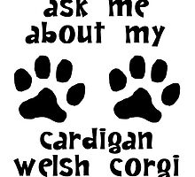 Ask Me About My Cardigan Welsh Corgi by kwg2200