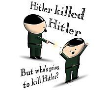 Hitler killed Hitler Photographic Print