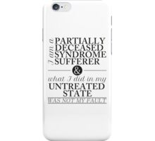 Partially Deceased Syndrome Sufferer (Black Print) iPhone Case/Skin