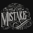 I've Made A Huge Mistake by minnerbucket