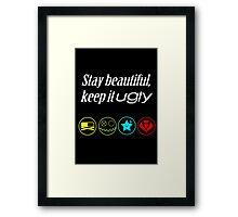 Stay beautiful, keep it ugly. Framed Print
