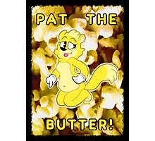 Pat the Butter! Photographic Print