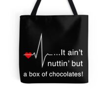 It ain't nuttin' but a box of chocolates b Tote Bag
