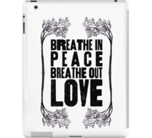 Breathe In Peace Breathe Out Love ♥ iPad Case/Skin