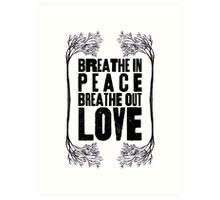 Breathe In Peace Breathe Out Love ♥ Art Print
