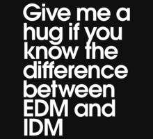 Give Me A Hug If You Know The Difference Between EDM and IDM Kids Clothes