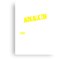 It's An ANAKIN thing, you wouldn't understand !! Canvas Print