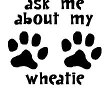 Ask Me About My Wheatie by kwg2200