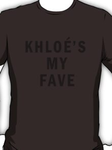 Khloe's my fave T-Shirt