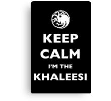 Keep Calm! I'm the Khaleesi! Canvas Print