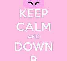 Keep Calm and Down B by Connor Keane