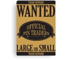 Wanted: Official Pin Traders Canvas Print