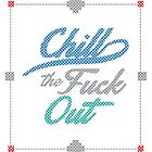 Chill The Fuck Out by shanin666