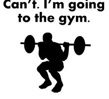Can't I'm Going To The Gym by kwg2200