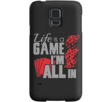 Life is a game and I'm all in Samsung Galaxy Case/Skin