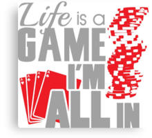 Life is a game and I'm all in Canvas Print