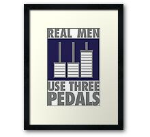 Real men use three pedals Framed Print