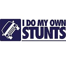 I do my own stunts Photographic Print
