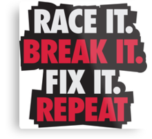 Race it. Break it. Fix it. REPEAT Metal Print