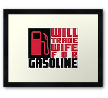 Will trade wife for gasoline Framed Print