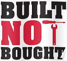 Built not bought Poster